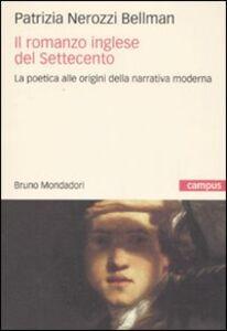 Libro Il romanzo inglese del Settecento. La poetica alle origini della narrativa moderna Patrizia Nerozzi Bellman