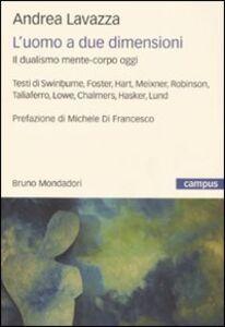 Libro L' uomo a due dimensioni. Il dualismo mente-corpo oggi Andrea Lavazza
