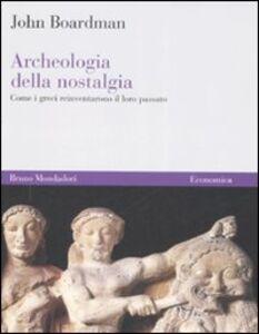 Foto Cover di Archeologia della nostalgia. Come i greci reinventarono il loro passato, Libro di John Boardman, edito da Mondadori Bruno