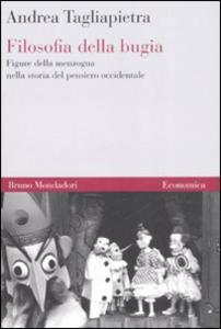 Libro Filosofia della bugia. Figure della menzogna nella storia del pensiero occidentale Andrea Tagliapietra