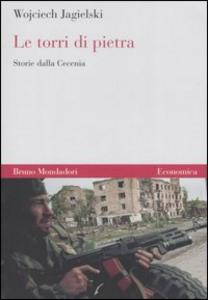 Libro Le torri di pietra. Storie dalla Cecenia Wojciech Jagielski