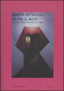 Oltre il mito. L'Egitto degli italiani (1917-1947) - Marta Petricioli - copertina