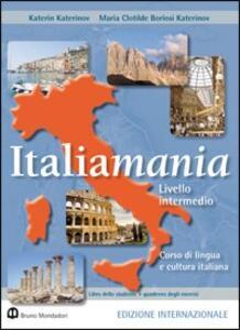 Italiamania. Corso di lingua e cultura italiana. Livello intermedio. Libro dello studente. Con quaderno degli esercizi