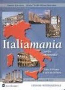 Italiamania. Corso di lingua e cultura italiana. Livello intermedio. Con quaderno degli esercizi. Con 2 CD Audio