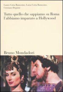 Foto Cover di Tutto quello che sappiamo su Roma, l'abbiamo imparato a Hollywood, Libro di AA.VV edito da Mondadori Bruno