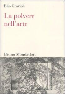 Foto Cover di La polvere nell'arte. Da Leonardo a Bacon, Libro di Elio Grazioli, edito da Mondadori Bruno