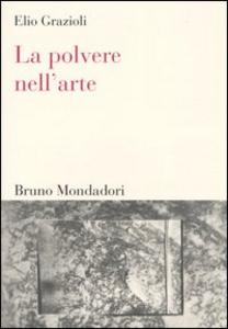 Libro La polvere nell'arte. Da Leonardo a Bacon Elio Grazioli