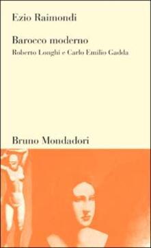 Barocco moderno. Roberto Longhi e Carlo Emilio Gadda - Ezio Raimondi - copertina