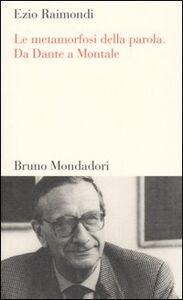 Foto Cover di Le metamorfosi della parola. Da Dante a Montale, Libro di Ezio Raimondi, edito da Mondadori Bruno