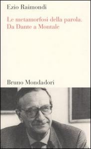 Libro Le metamorfosi della parola. Da Dante a Montale Ezio Raimondi