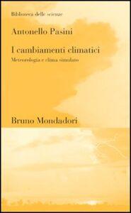 Libro I cambiamenti climatici. Meteorologia e clima simulato Antonello Pasini