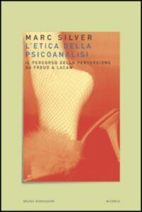 Libro L' etica della psicoanalisi. Il percorso della perversione da Freud a Lacan Marc Silver