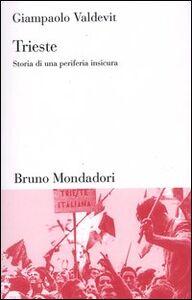 Foto Cover di Trieste. Storia di una periferia insicura, Libro di Giampaolo Valdevit, edito da Mondadori Bruno