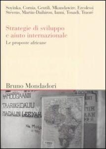 Foto Cover di Strategie di sviluppo e aiuto internazionale. Le proposte africane. Atti del convegno (Milano, giugno 2005), Libro di  edito da Mondadori Bruno