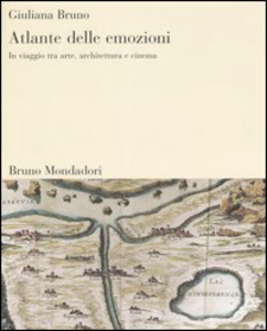 Libro Atlante delle emozioni. In viaggio tra arte, architettura e cinema Giuliana Bruno