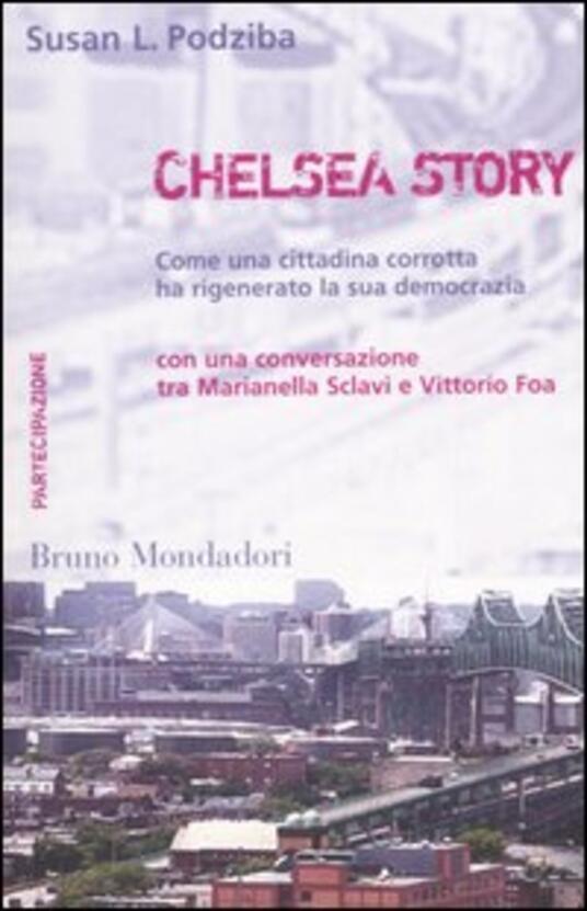 Chelsea story. Come una cittadina corrotta ha rigenerato la sua democrazia - Susan L. Podziba - copertina