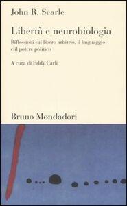 Libro Libertà e neurobiologia. Riflessioni sul libero arbitrio, il linguaggio e il potere politico John R. Searle