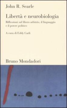 Libertà e neurobiologia. Riflessioni sul libero arbitrio, il linguaggio e il potere politico - John R. Searle - copertina