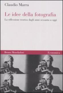 Le idee della fotografia. La riflessione teorica dagli anni Sessanta a oggi - Claudio Marra - copertina