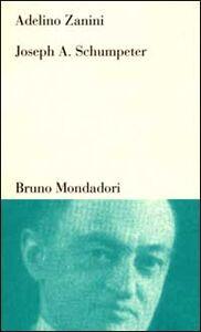 Libro Joseph A. Schumpeter. Teoria dello sviluppo e capitalismo Adelino Zanini