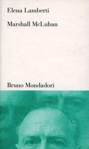 Libro Marshall McLuhan. Tra letteratura, arte e media Elena Lamberti