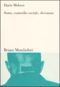 Libro Stato, controllo sociale, devianza. Teorie criminologiche e società tra Europa e Stati Uniti Dario Melossi