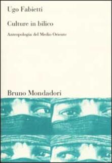 Culture in bilico. Antropologia del Medio Oriente - Ugo Fabietti - copertina