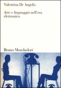 Libro Arte e linguaggio nell'era elettronica Valentina De Angelis