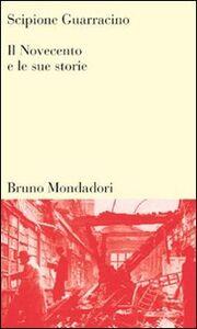 Libro Il Novecento e le sue storie Scipione Guarracino