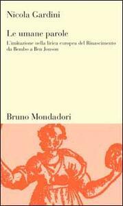 Le umane parole. L'imitazione nella lirica europea del Rinascimento da Bembo a Ben Jonson