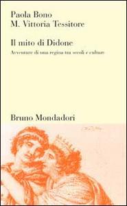 Libro Il mito di Didone. Avventure di una regina tra secoli e culture Paola Bono , Vittoria M. Tessitore