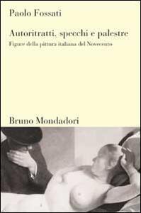 Autoritratti, specchi, palestre. Figure nella pittura italiana del Novecento