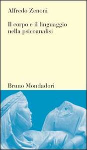 Libro Il corpo e il linguaggio nella psicoanalisi Alfredo Zenoni