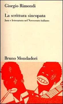 La scrittura sincopata. Jazz e letteratura nel Novecento italiano