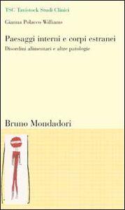 Libro Paesaggi interni e corpi estranei. Disordini alimentari e altre patologie Gianna Williams Polacco