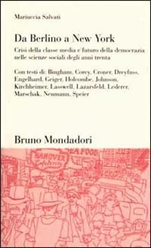 Da Berlino a New York. Crisi della classe media e futuro della democrazia nelle scienze sociali degli anni Trenta - Mariuccia Salvati - copertina