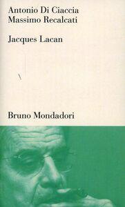 Libro Jacques Lacan. Un insegnamento sul sapere dell'inconscio Antonio Di Ciaccia , Massimo Recalcati