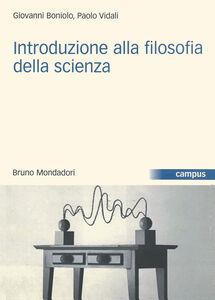 Foto Cover di Introduzione alla filosofia della scienza, Libro di Giovanni Boniolo,Paolo Vidali, edito da Mondadori Bruno