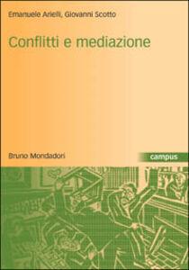 Libro Conflitti e mediazione. Introduzione a una teoria generale Emanuele Arielli , Giovanni Scotto
