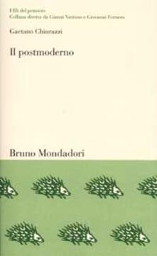 Il postmoderno. Il pensiero nella società della comunicazione - Gaetano Chiurazzi - copertina