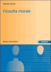Filosofia morale. Storia, teorie, argomenti - Da Re Antonio - wuz.it