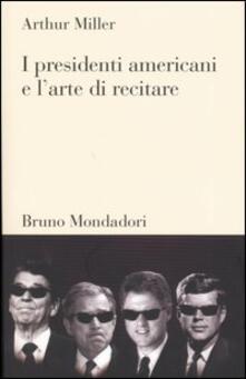 I presidenti americani e l'arte di recitare - Arthur Miller - copertina
