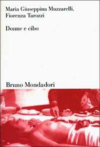 Libro Donne e cibo. Una relazione nella storia Maria Giuseppina Muzzarelli , Fiorenza Tarozzi