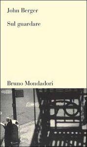 Libro Sul guardare John Berger