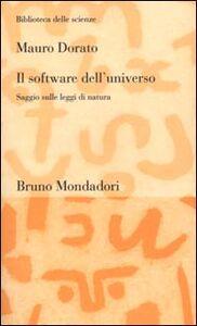 Foto Cover di Il software dell'universo. Un saggio sulle leggi di natura, Libro di Mauro Dorato, edito da Mondadori Bruno