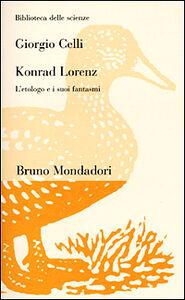 Foto Cover di Konrad Lorenz. L'etologo e i suoi fantasmi, Libro di Giorgio Celli, edito da Mondadori Bruno