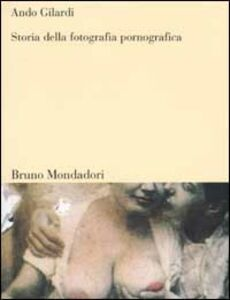 Foto Cover di Storia della fotografia pornografica, Libro di Ando Gilardi, edito da Mondadori Bruno