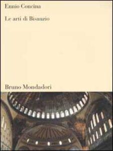 Foto Cover di Le arti di Bisanzio, Libro di Ennio Concina, edito da Mondadori Bruno