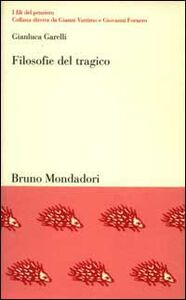Libro Filosofie del tragico. L'ambiguo destino della catarsi Gianluca Garelli