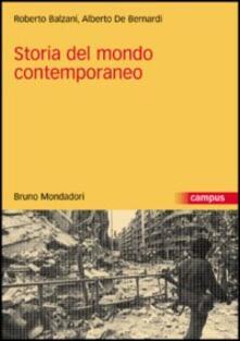 Storia del mondo contemporaneo - Roberto Balzani,Alberto De Bernardi - copertina